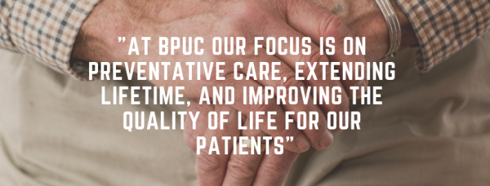 _At BPUC our focus is on preventative care, extending lifetime, and improving the quality of life for our patients_